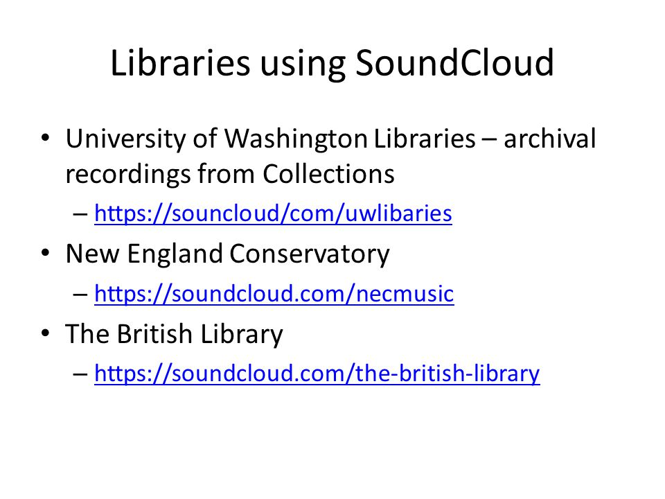 Libraries using SoundCloud University of Washington Libraries – archival recordings from Collections – https://souncloud/com/uwlibaries https://souncl