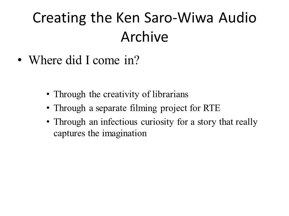 Creating the Ken Saro-Wiwa Audio Archive Where did I come in.