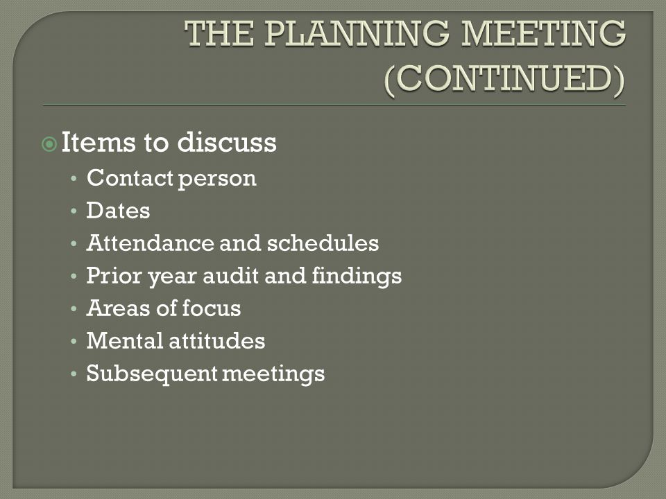  Items to discuss Contact person Dates Attendance and schedules Prior year audit and findings Areas of focus Mental attitudes Subsequent meetings