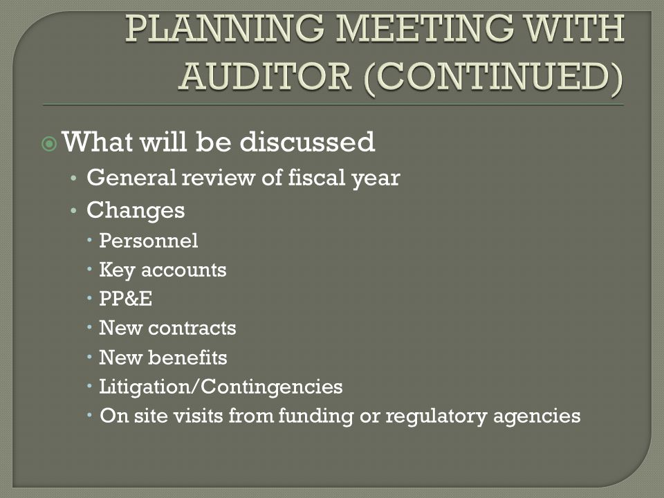  What will be discussed General review of fiscal year Changes  Personnel  Key accounts  PP&E  New contracts  New benefits  Litigation/Contingencies  On site visits from funding or regulatory agencies