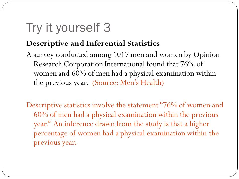 Try it yourself 3 Descriptive and Inferential Statistics A survey conducted among 1017 men and women by Opinion Research Corporation International fou