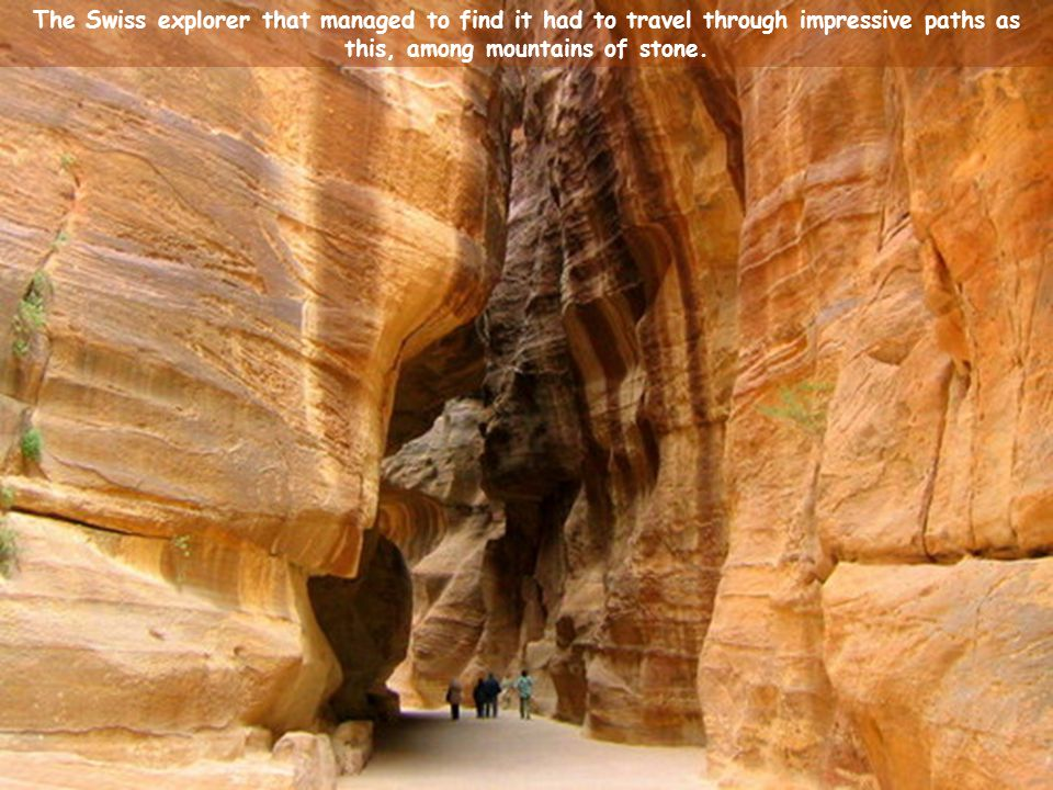 For 600 years thought that this city, in the middle of the desert of Jordan, was legendary like the Atlantis and Troy