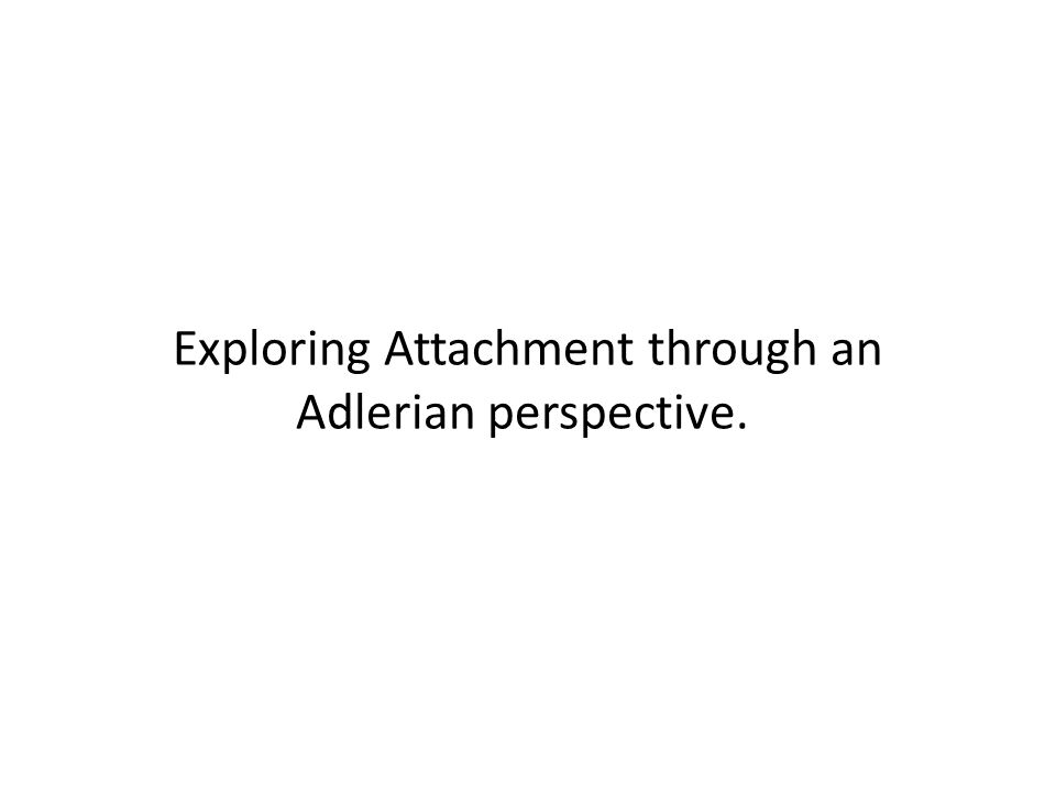 Exploring Attachment through an Adlerian perspective.