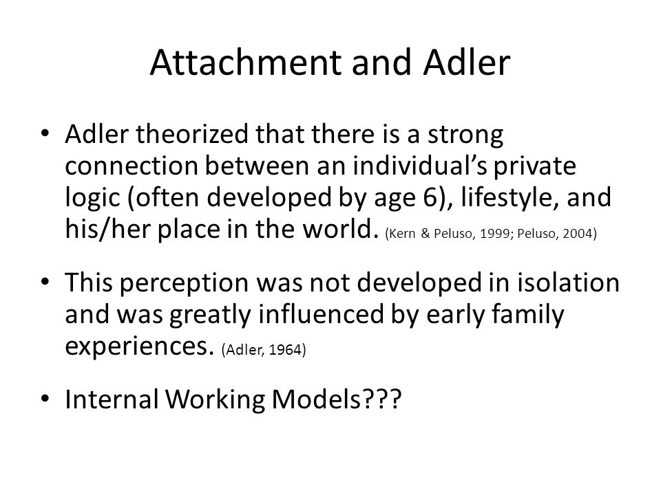 Adler theorized that there is a strong connection between an individual's private logic (often developed by age 6), lifestyle, and his/her place in th