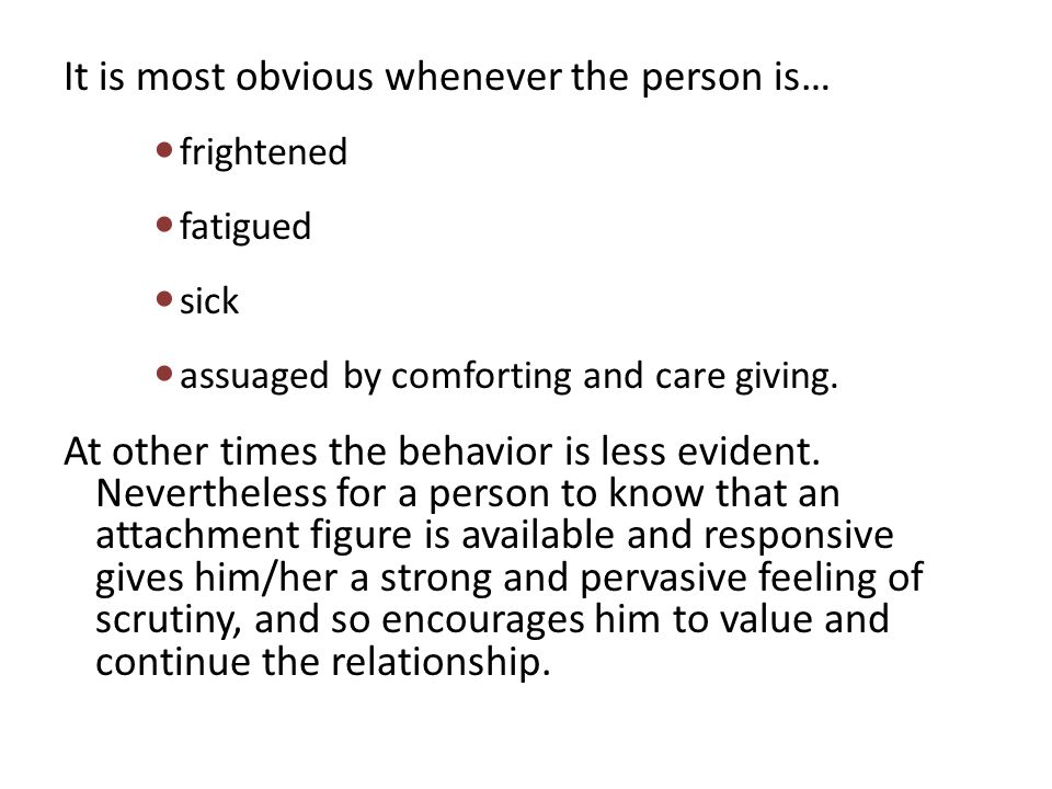 It is most obvious whenever the person is… frightened fatigued sick assuaged by comforting and care giving.