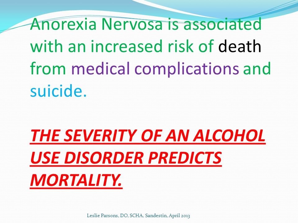 Anorexia Nervosa is associated with an increased risk of death from medical complications and suicide.