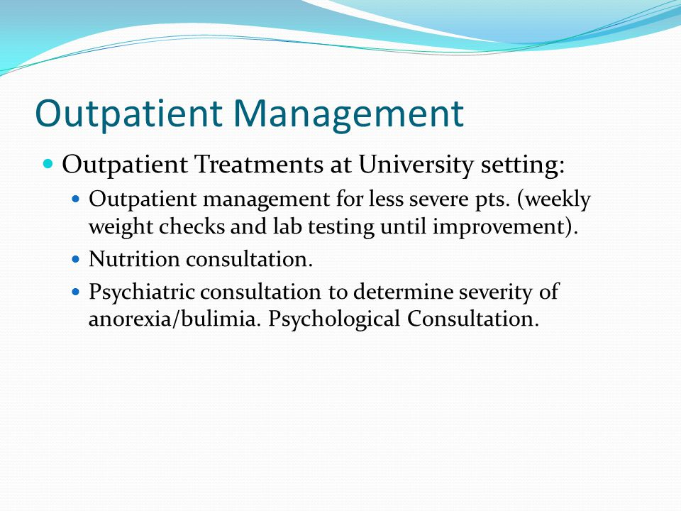 Outpatient Management Outpatient Treatments at University setting: Outpatient management for less severe pts.