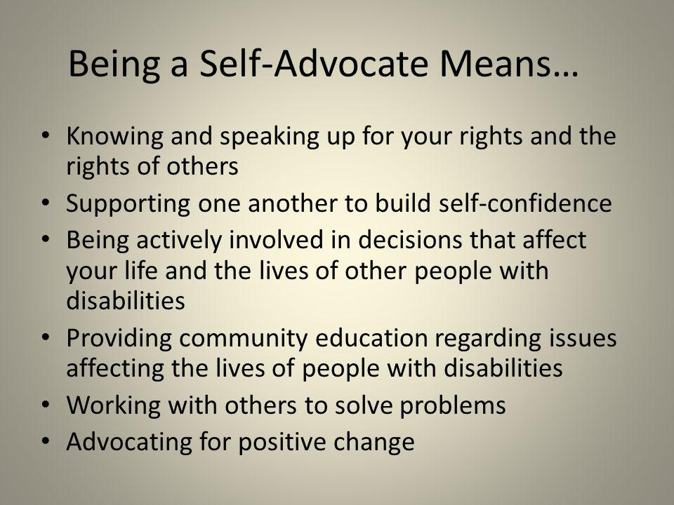 Reasons Why People Join Self- Advocacy Groups There may be different reasons why people join a self-advocacy group.