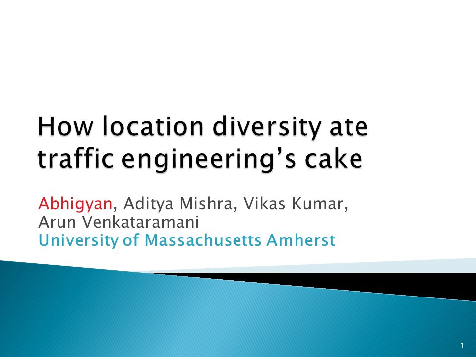 Abhigyan, Aditya Mishra, Vikas Kumar, Arun Venkataramani University of Massachusetts Amherst 1