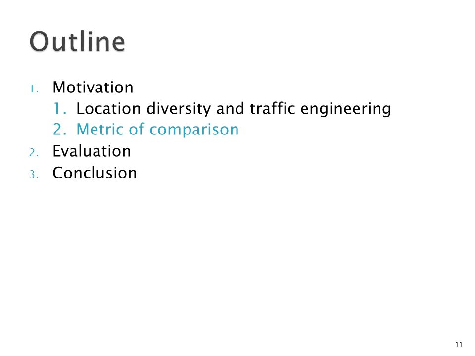 1. Motivation 1.Location diversity and traffic engineering 2.Metric of comparison 2.