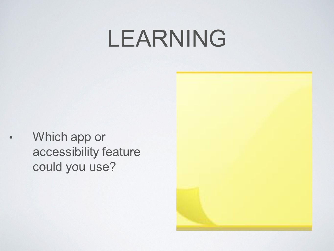 LEARNING Which app or accessibility feature could you use?