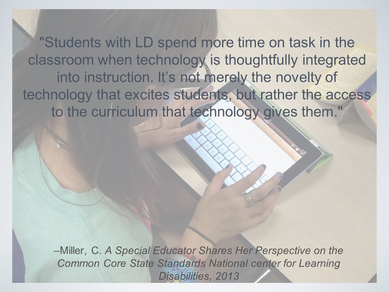 –Miller, C. A Special Educator Shares Her Perspective on the Common Core State Standards National center for Learning Disabilities, 2013