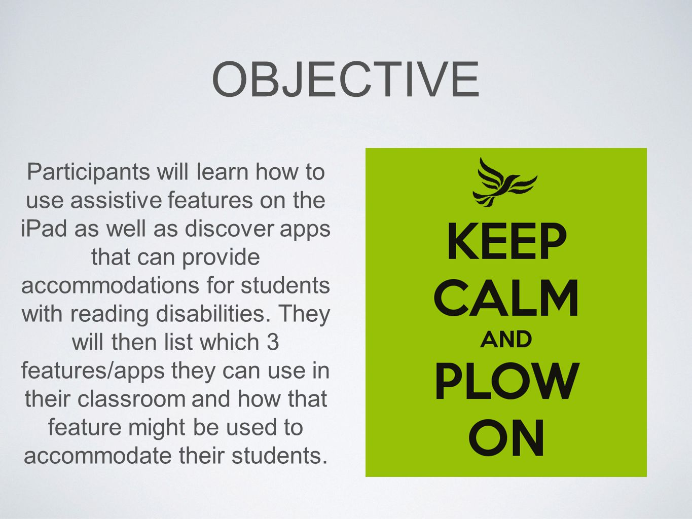 OBJECTIVE Participants will learn how to use assistive features on the iPad as well as discover apps that can provide accommodations for students with reading disabilities.
