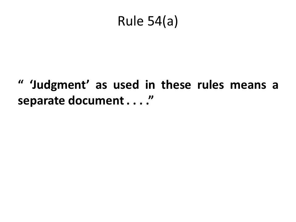 Rule 54(a) 'Judgment' as used in these rules means a separate document....
