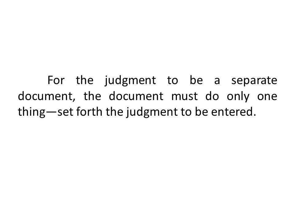 For the judgment to be a separate document, the document must do only one thing—set forth the judgment to be entered.