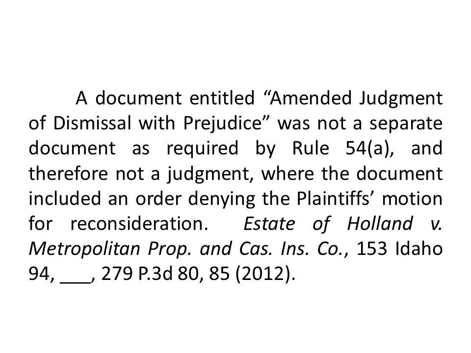 A document entitled Amended Judgment of Dismissal with Prejudice was not a separate document as required by Rule 54(a), and therefore not a judgment, where the document included an order denying the Plaintiffs' motion for reconsideration.