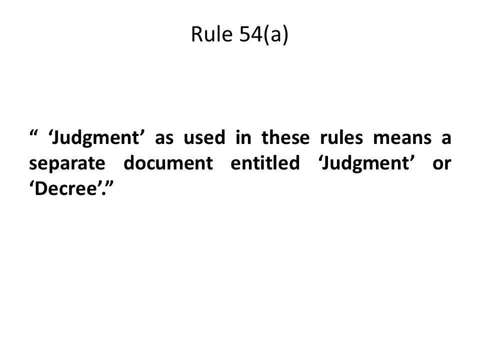Rule 54(a) 'Judgment' as used in these rules means a separate document entitled 'Judgment' or 'Decree'.