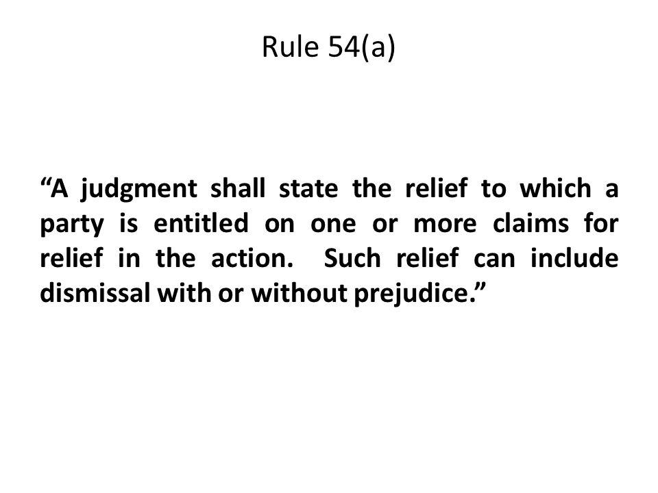 Rule 54(a) A judgment shall state the relief to which a party is entitled on one or more claims for relief in the action.