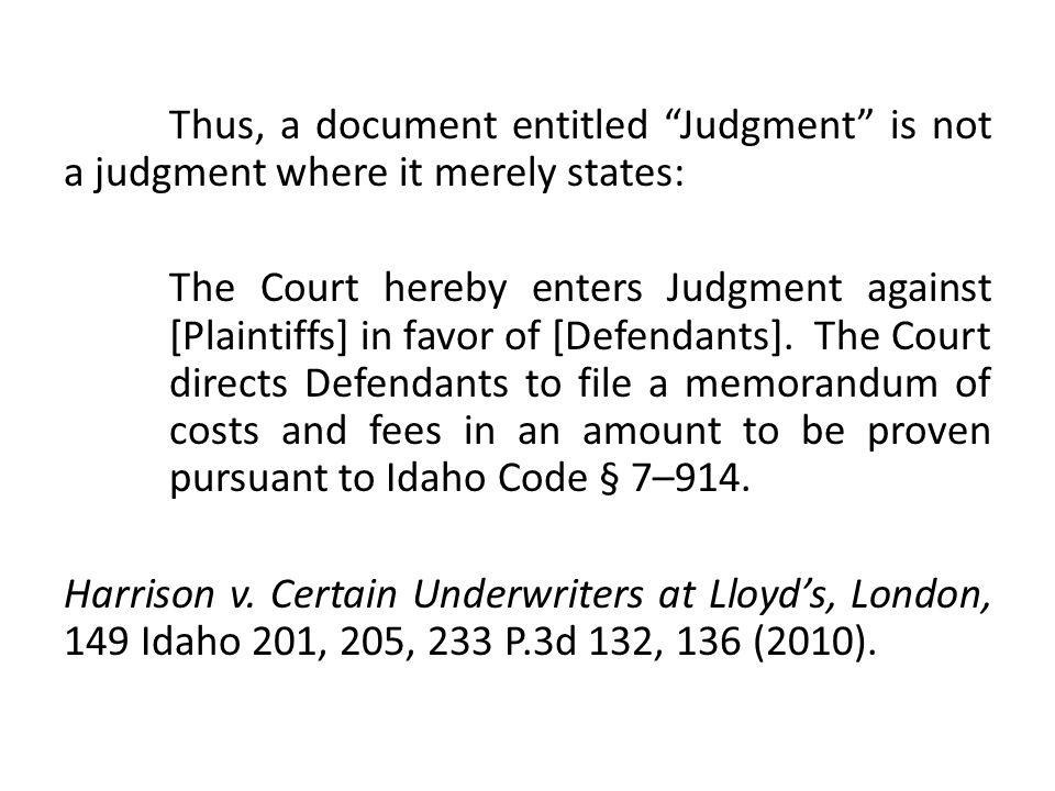 Thus, a document entitled Judgment is not a judgment where it merely states: The Court hereby enters Judgment against [Plaintiffs] in favor of [Defendants].