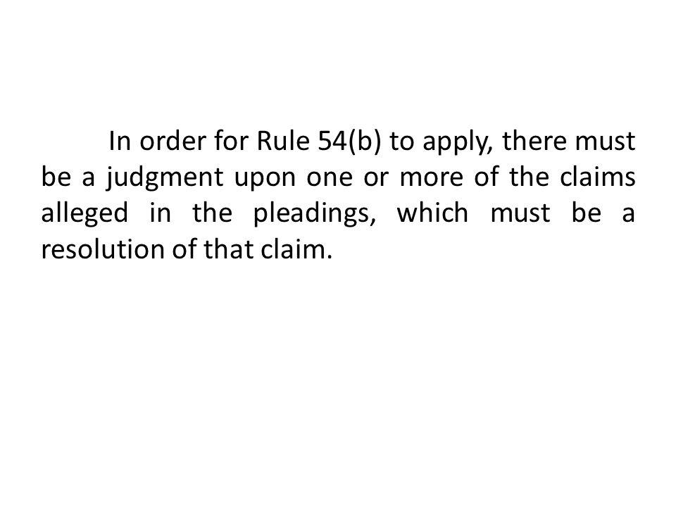 In order for Rule 54(b) to apply, there must be a judgment upon one or more of the claims alleged in the pleadings, which must be a resolution of that claim.
