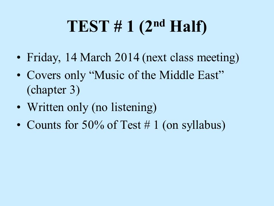 TEST # 1 (2 nd Half) Friday, 14 March 2014 (next class meeting) Covers only Music of the Middle East (chapter 3) Written only (no listening) Counts for 50% of Test # 1 (on syllabus)