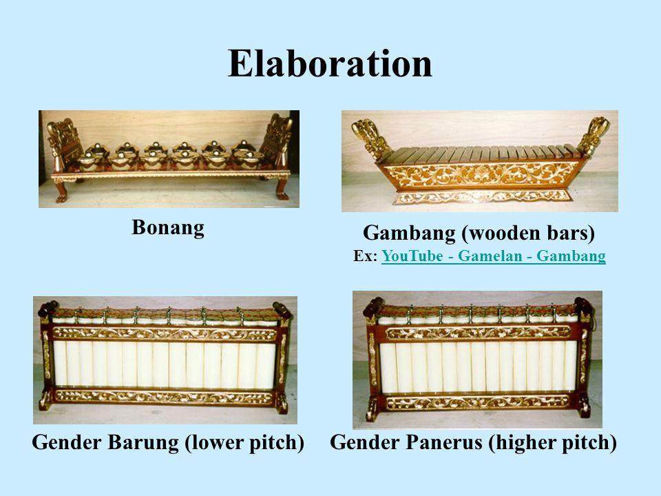 Elaboration Bonang Gambang (wooden bars) Ex: YouTube - Gamelan - GambangYouTube - Gamelan - Gambang Gender Barung (lower pitch)Gender Panerus (higher pitch)
