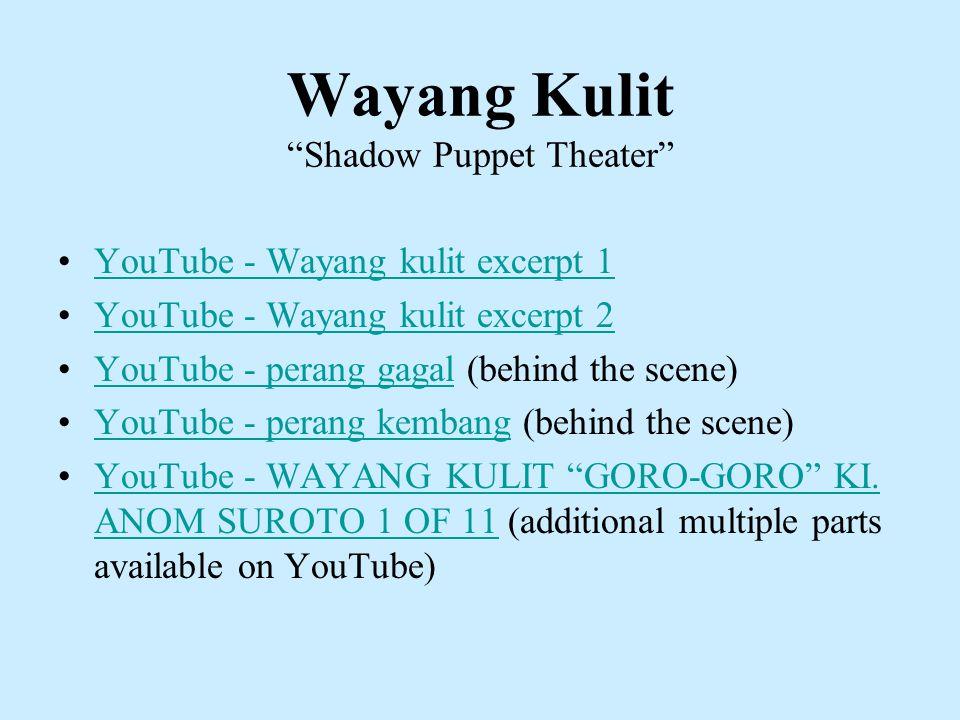 "Wayang Kulit ""Shadow Puppet Theater"" YouTube - Wayang kulit excerpt 1 YouTube - Wayang kulit excerpt 2 YouTube - perang gagal (behind the scene)YouTub"