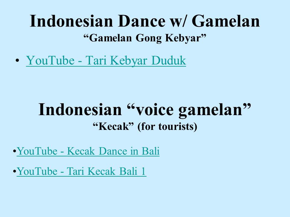 Indonesian Dance w/ Gamelan Gamelan Gong Kebyar YouTube - Tari Kebyar Duduk Indonesian voice gamelan Kecak (for tourists) YouTube - Kecak Dance in Bali YouTube - Tari Kecak Bali 1