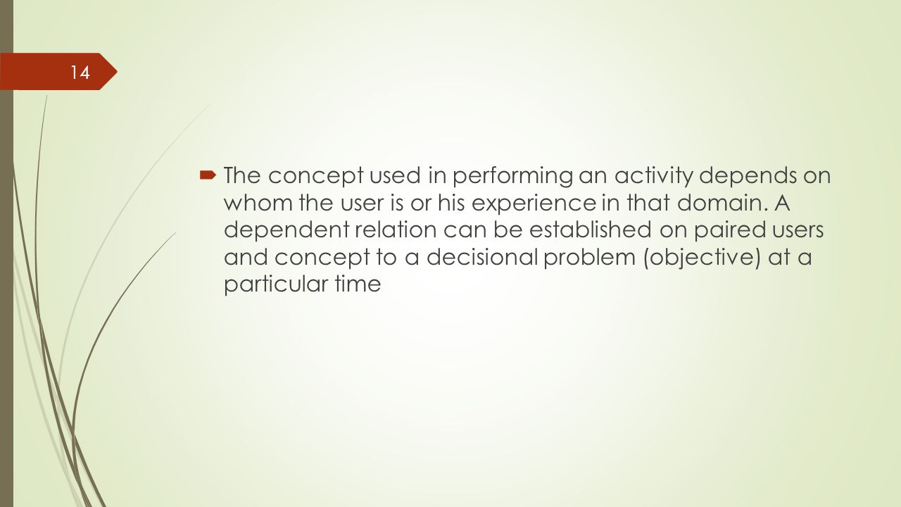  The concept used in performing an activity depends on whom the user is or his experience in that domain.