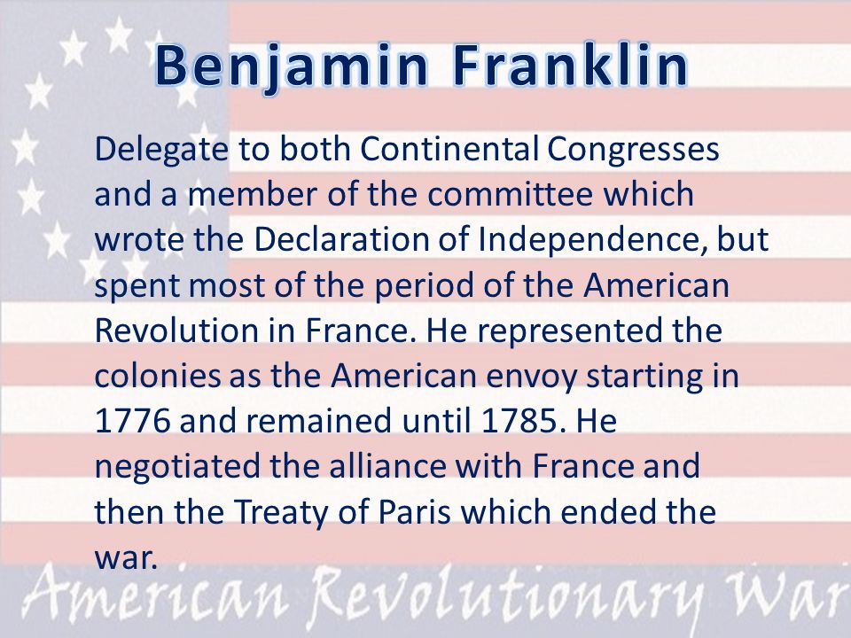 Delegate to both Continental Congresses and a member of the committee which wrote the Declaration of Independence, but spent most of the period of the American Revolution in France.