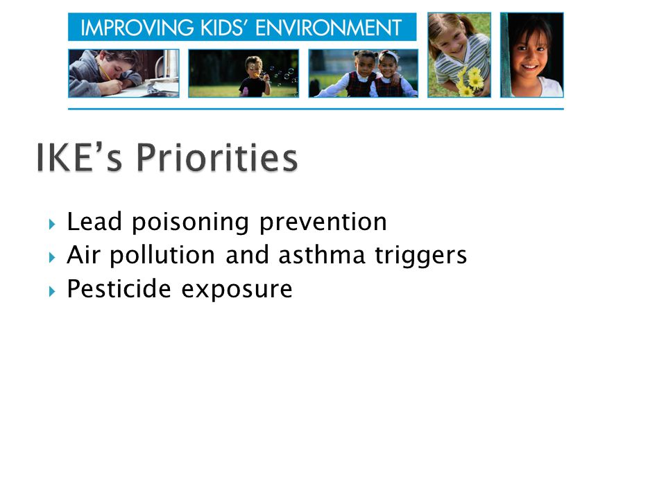  Lead poisoning prevention  Air pollution and asthma triggers  Pesticide exposure