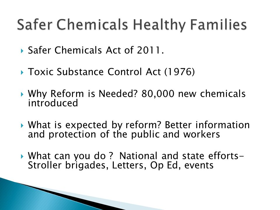  Safer Chemicals Act of 2011.  Toxic Substance Control Act (1976)  Why Reform is Needed? 80,000 new chemicals introduced  What is expected by refo
