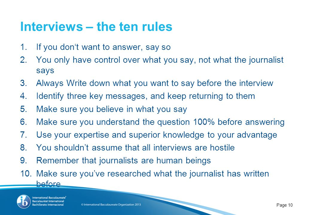 1.If you don't want to answer, say so 2.You only have control over what you say, not what the journalist says 3.Always Write down what you want to say