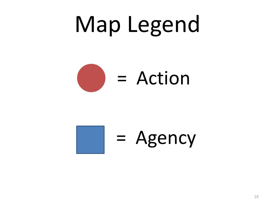 Map Legend 16 = Action = Agency