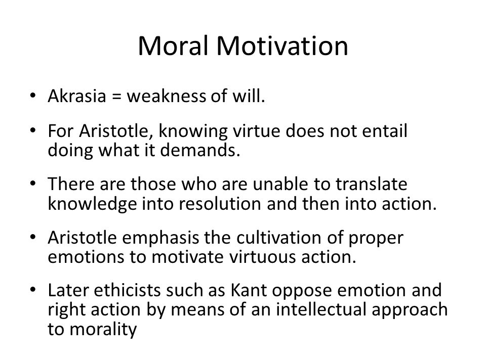 Moral Motivation Akrasia = weakness of will.