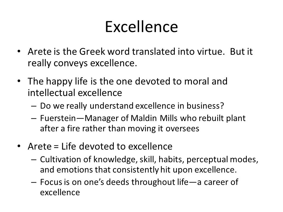 Excellence Arete is the Greek word translated into virtue.