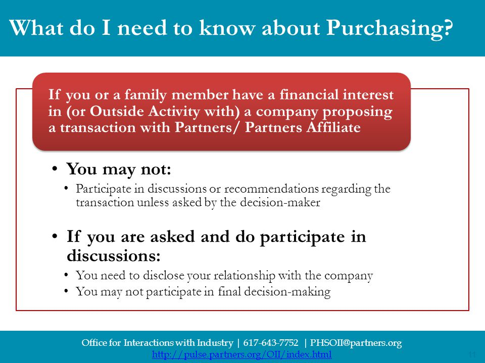11 Office for Interactions with Industry | 617-643-7752 | PHSOII@partners.org http://pulse.partners.org/OII/index.html 11 What do I need to know about Purchasing.