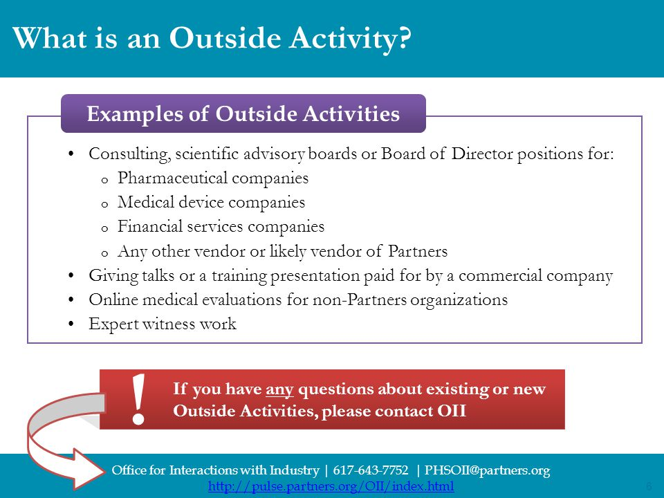 6 Office for Interactions with Industry | 617-643-7752 | PHSOII@partners.org http://pulse.partners.org/OII/index.html 6 What is an Outside Activity? I