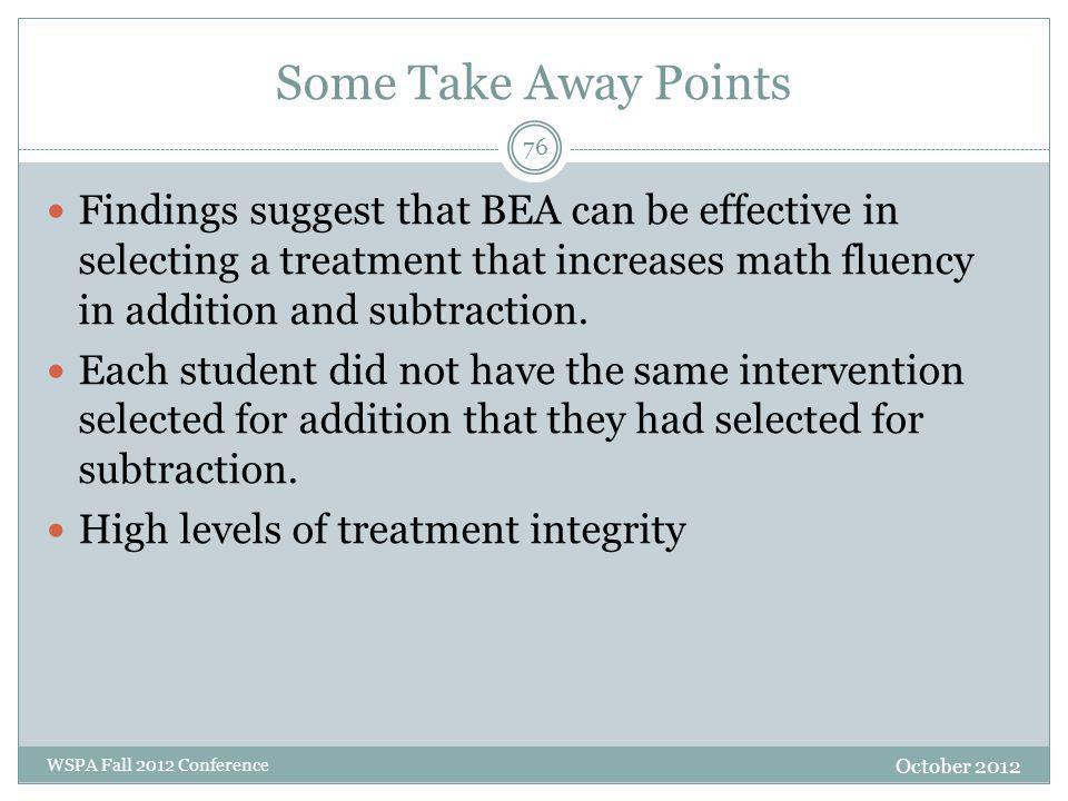 Some Take Away Points Findings suggest that BEA can be effective in selecting a treatment that increases math fluency in addition and subtraction.