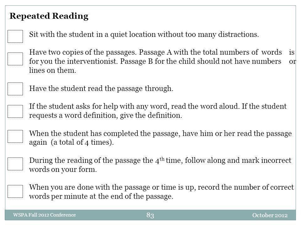 Repeated Reading Sit with the student in a quiet location without too many distractions. Have two copies of the passages. Passage A with the total num