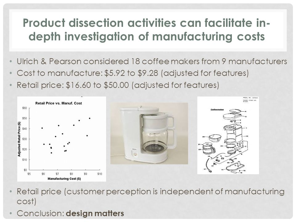 Ulrich and Pearson coined the phrase product archaeology Principal focus of study … measure the manufacturing content … through analysis of the physical products themselves, and to estimate how variation in manufacturing content related to variation in cost in a hypothetical manufacturing setting.