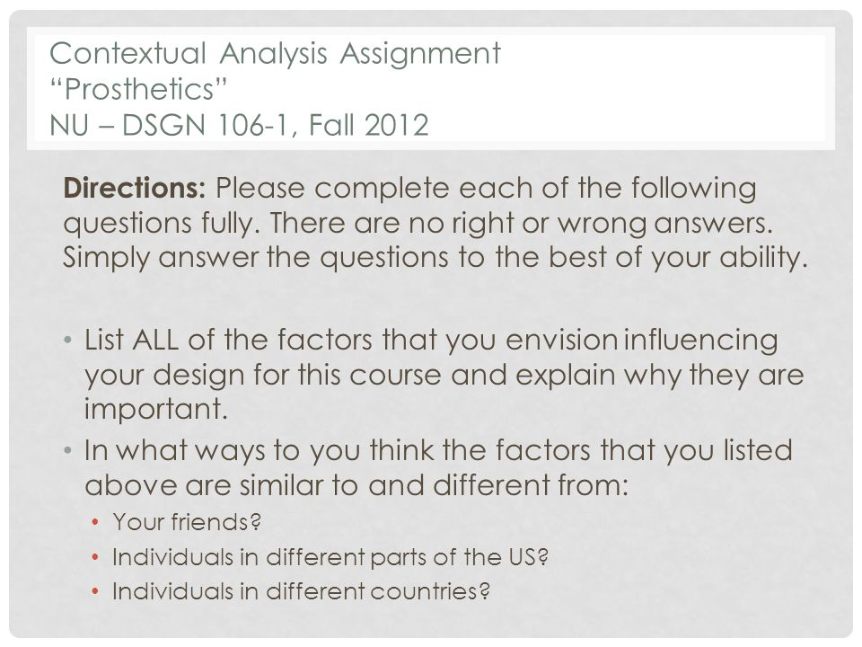 Contextual Analysis Assignment Prosthetics NU – DSGN 106-1, Fall 2012 Directions: Please complete each of the following questions fully.