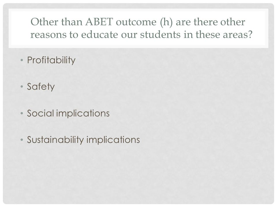 Other than ABET outcome (h) are there other reasons to educate our students in these areas.