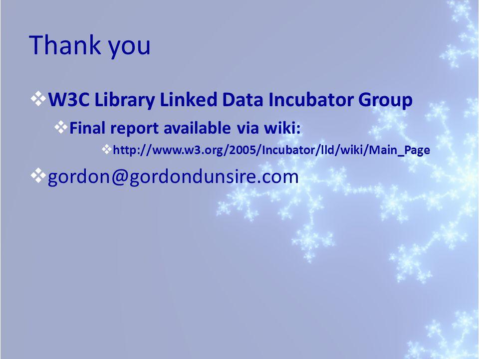Thank you  W3C Library Linked Data Incubator Group  Final report available via wiki:  http://www.w3.org/2005/Incubator/lld/wiki/Main_Page  gordon@gordondunsire.com