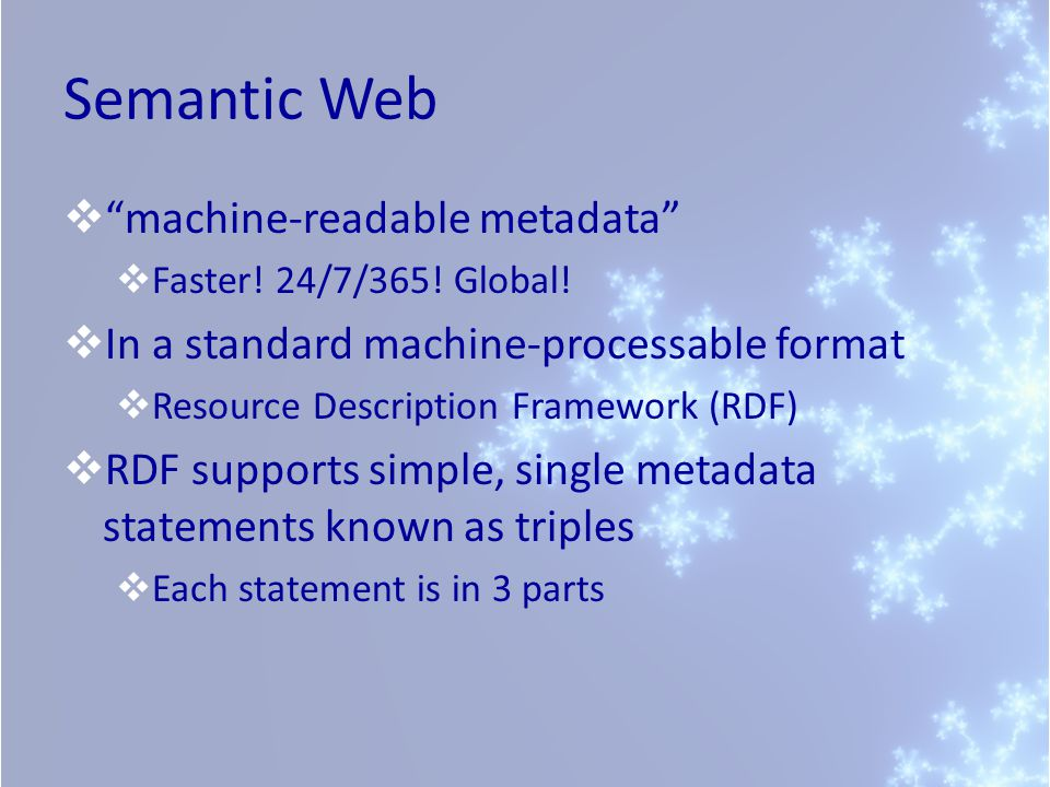 Semantic Web  machine-readable metadata  Faster.