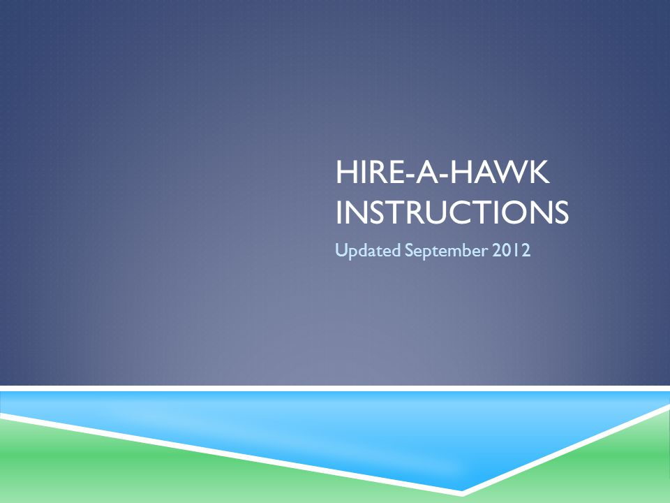 HIRE-A-HAWK INSTRUCTIONS Updated September 2012