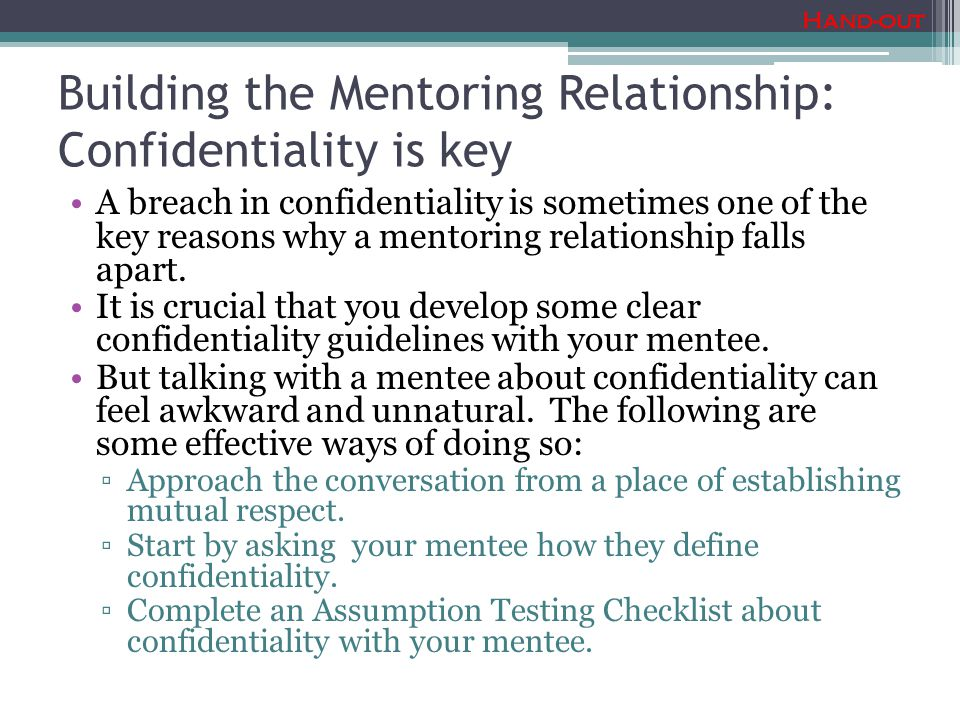 Building the Mentoring Relationship: Confidentiality is key A breach in confidentiality is sometimes one of the key reasons why a mentoring relationship falls apart.