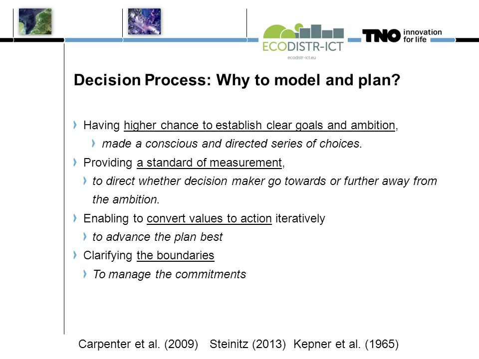 Decision Process: Why to model and plan? Having higher chance to establish clear goals and ambition, made a conscious and directed series of choices.