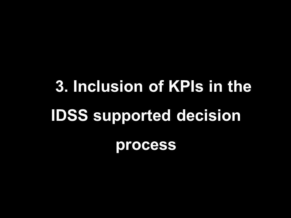 3. Inclusion of KPIs in the IDSS supported decision process