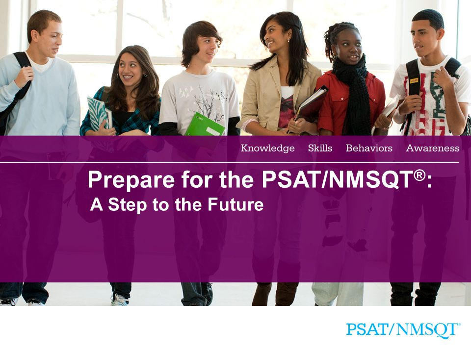 1 Prepare for the PSAT/NMSQT ® : A Step to the Future